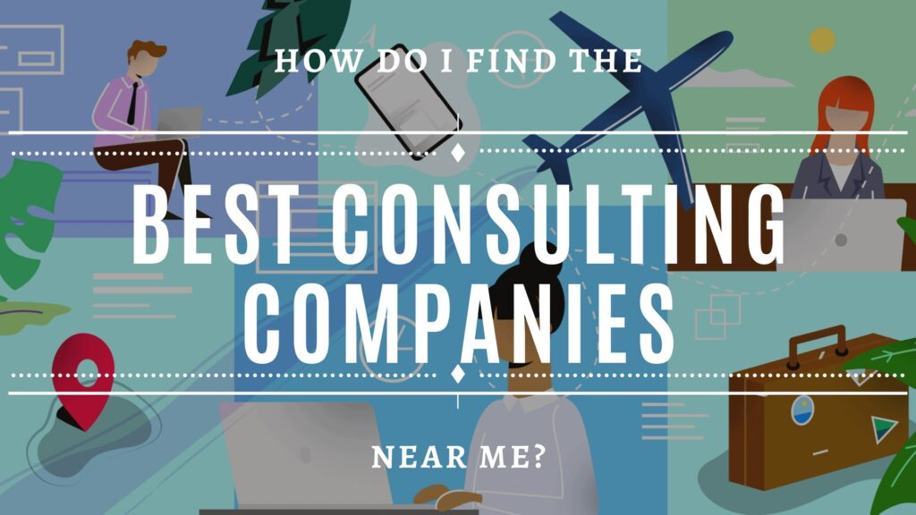 How do I find the best consulting companies near me